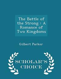 The Battle of the Strong: A Romance of Two Kingdoms   Scholar's Choice Edition