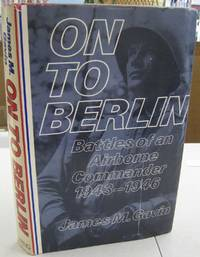 On to Berlin; Battles of an Airborne Commander 1943 1946