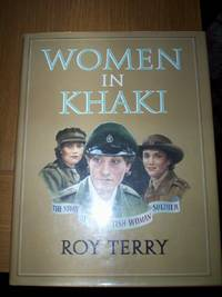 Women in Khaki : The Story of the British Woman Soldier,interviews with ATS/WRAC,WAAC,QMAAC etc in two world wars,