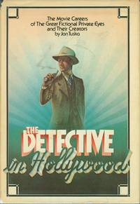 The Detective in Hollywood: The Movie Careers of the Great Fictional Private Eyes and Their Creators by Jon Tuska - First Edition - from Cossel Books and Biblio.com