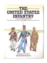 The United States Infantry: An Illustrated History, 1775-1918