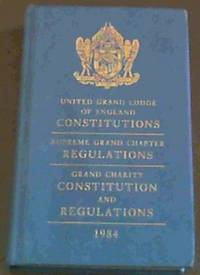 United Grand Lodge of England Constitutions - Supreme Grand Chapter Regulations - Grand Charity Constitution and Regulations