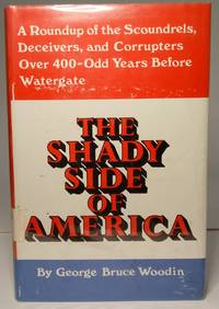image of The shady side of America: A roundup of the scoundrels, deceivers, and corrupters over 400-odd years before Watergate