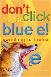Don't Click on the Blue E!: Switching to Firefox
