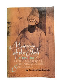 Masters of the Path: A History of the masters of the Nimatullahi Sufi Order