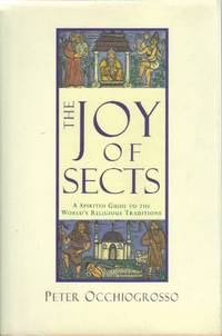 The Joy of Sects: A Spirited Guide to the World's Religious Traditions