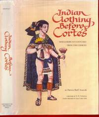 Indian Clothing Beofre Cortes: Mesoamerican Costumes from the Codices