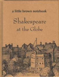 Shakespeare at the Globe.  (A Little Brown Notebook)