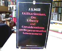 Utilitarianism on Liberty and Considerations on Representative Government (Everyman`s University...