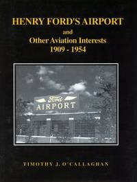 Henry Ford's Airport and Other Aviation Interests, 1909-1954
