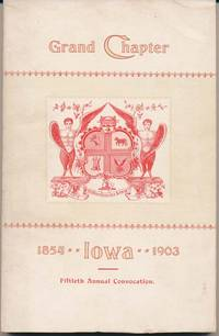 Transactions of the Grand Chapter of Iowa, at Its Fiftieth Annual Convocation, Convened at Oskaloosa, Thursday, September 3d, A.D. 1903, A.I. 2433