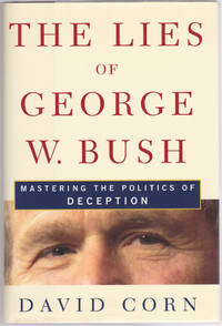 image of The Lies of George W. Bush: Mastering the Politics of Deception
