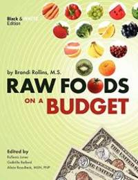 Raw Foods on a Budget: The Ultimate Program and Workbook to Enjoying a Budget-loving, Plant-based...
