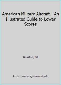 image of American Military Aircraft : An Illustrated Guide to Lower Scores