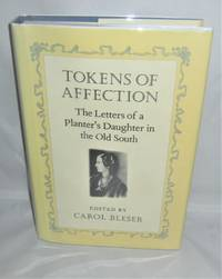Tokens of Affection:  The Letters of a Planter's Daughter in the  Old South