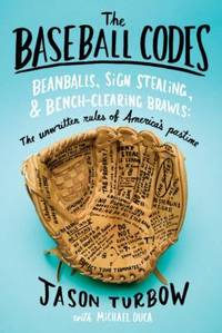 image of The Baseball Codes : Beanballs, Sign Stealing, and Bench-Clearing Brawls - The Unwritten Rules of America's Pastime