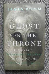 image of GHOST ON THE THRONE:  THE DEATH OF ALEXANDER THE GREAT AND THE WAR FOR CROWN AND EMPIRE.