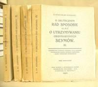 O Skutecznym Rad Sposobie Albo O Utrzymywaniu Ordynaryinych Seymów [ 4 volumes - tom...