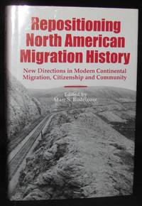 REPOSITIONING NORTH AMERICAN MIGRATION HISTORY: NEW DIRECTIONS IN MODERN CONTINENTAL MIGRATION,...