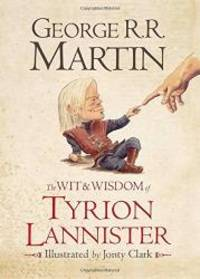 The Wit and Wisdom of Tyrion Lannister by George R. R. Martin - Hardcover - 2013-07-09 - from Books Express and Biblio.com