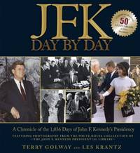 JFK Day by Day: A Chronicle of the 1,036 Days of John F. Kennedy's Presidency
