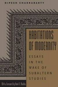 Habitations of Modernity: Essays in the Wake of Subaltern Studies by Dipesh Chakrabarty - 2002-01-03