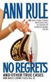 image of No Regrets (Ann Rule's Crime Files, Vol. 11)