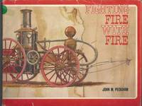 Fighting Fire with Fire; A pictorial volume of steam fire-fighting apparatus and related equipment