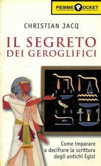 Il segreto dei geroglifici. Come entrare nel magico mondo degli antichi Egizi.