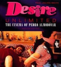 Desire Unlimited : The Cinema of Pedro Almodovar