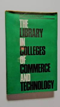The Library in Colleges of commerce and technology: a guide to the use of a library as an...