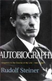 Autobiography: Chapters in the Course of My Life  1861 1907 Classics in Anthroposophy