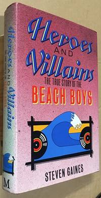 Heroes and Villains. The True Story of the Beach Boys by  Steven Gaines - First Edition - from Dial a Book and Biblio.co.uk