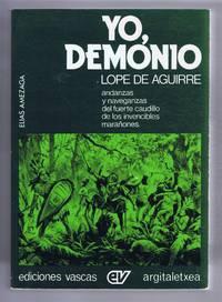 Yo, Demonio: Andanzas Y Naveganzas De Lope De Aguirre, Fuerte Caudillo De Los Invencibles Maranones