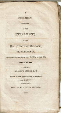 A SERMON DELIVERED AT THE INTERMENT OF THE REV. JONATHAN MURDOCK, Pastor of the Church in Borrah, Who Departed This Life, Jan. 17, 1812, in the 67th Year of His Age.