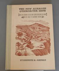 The New Almaden Quicksilver Mine: With an Account of the Land Claims Involving the Mine and Its Role in California History
