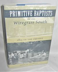 Primitive Baptists of the Wiregrass South  1815 to the Present
