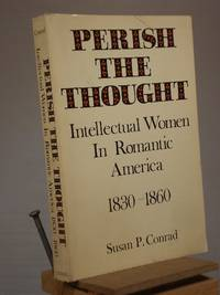 Perish the Thought: Intellectual Women in Romantic America, 1830-1860