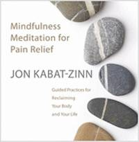 image of Mindfulness Meditation for Pain Relief: Guided Practices for Reclaiming Your Body and Your Life (2 CDs)