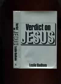 Verdict on Jesus: a New Statement of Evidence by  Leslie Badham - Hardcover - Revised Edition - 1971 - from Roger Lucas Booksellers and Biblio.com