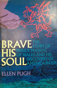 Brave His Soul:  The Story of Prince Madog of Wales and His Discovery of  America in 1170 by  Ellen Pugh - First Edition - 1970 - from Old Saratoga Books (SKU: 45603)
