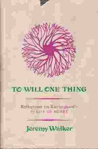 TO WILL ONE THING Reflections on Kierkegaard's 'purity of Heart'