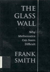 image of The Glass Wall: Why Mathematics Can Seem Difficult