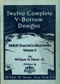 Twelve Complete V-bottom Designs: a textbook containing complete designs, plans and specifications of twelve ideal V-bottom boats of various approved types and sizes suitable for all kinds of service...