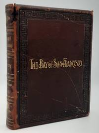 The Bay of San Francisco: The Metropolis of the Pacific Coast and its Suburban Cities. Volume 1.