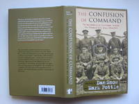 image of Confusion of command: the war memoirs of Lieutenant-General Sir Thomas  D'Oyly Snow 1914-1918