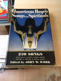 image of American Negro Songs and Spirituals. A Comprehensive Collection of 230 Folk Songs, Religious and Secular