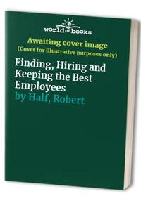 Finding, Hiring and Keeping the Best Employees