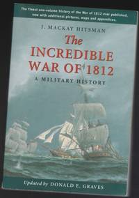 The Incredible War of 1812: A Military History  -(SIGNED)-  (updated with additioinal pictures, maps & appendices)