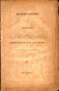 Observations on the Report of the Committee of Ways and Means, Made at Washington, 12th March, 1828
